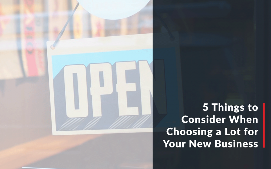 5 Things to Consider When Choosing a Lot For Your New Business