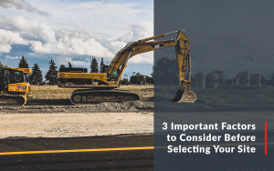 "Construction machinery with blog title, ""3 Important Factors to Consider Before Selecting Your Site."""