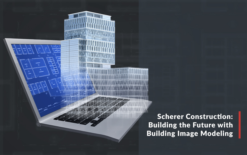 Scherer Construction: Building the Future With Building Image Modeling